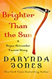 Brighter Than the Sun: A Reyes Alexander Farrow Story (Charley Davidson Series)