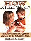 How Do I Teach This Kid?: Visual Work Tasks for Beginning Learners on the Autism Spectrum