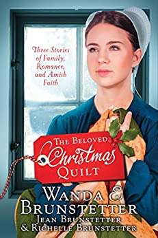 The Beloved Christmas Quilt: Three Stories of Family, Romance, and Amish Faith by [Brunstetter, Wanda E., Brunstetter, Jean, Brunstetter, Richelle]