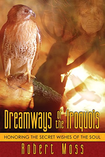 Dreamways of the Iroquois: Honoring the Secret Wishes of the ()