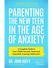 Parenting the New Teen in the Age of Anxiety: (Parenting Tips from a Clinical Psychologist and Relationships Expert)
