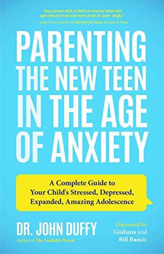 Parenting the New Teen in the Age of Anxiety: A Complete Guide to Your Child's Stressed, Depressed, Expanded, Amazing Adolescence (Wired Differently)