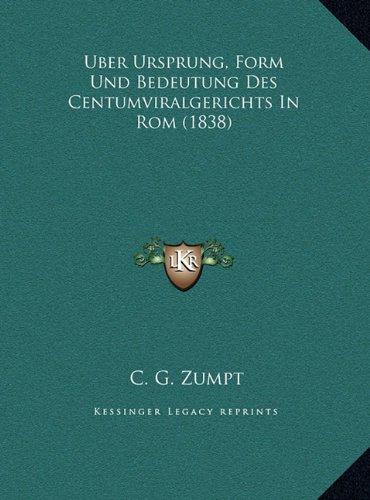 Download Uber Ursprung, Form Und Bedeutung Des Centumviralgerichts In Rom (1838) (German Edition) ebook