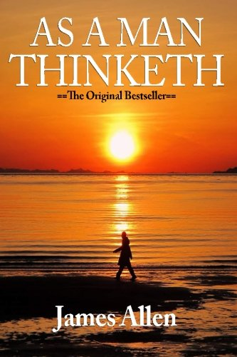 As a Man Thinketh...In His Heart and As a Man Thinketh