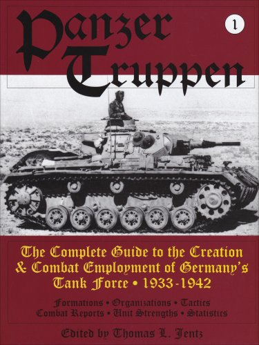Panzertruppen: The Complete Guide to the Creation & Combat Employment of Germanys Tank Force 1933-1942 (Schiffer military history) (v. 1)