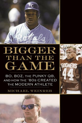 Download Bigger Than the Game: Bo, Boz, the Punky QB, and How the '80s Created the Modern Athlete PDF