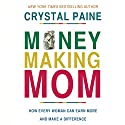 Money-Making Mom: How Every Woman Can Earn More and Make a Difference Audiobook by Crystal Paine Narrated by Michelle Lasley