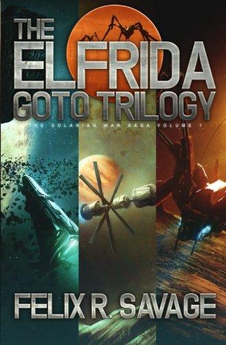 The Elfrida Goto Trilogy (The Solarian War Saga Books 1-3): Three Full-Length Thrilling Space Opera Novels