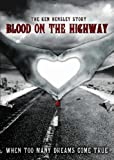 Blood on the Highway: When Too Many Dreams Come True - The Ken Hensley Story