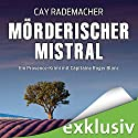 Mörderischer Mistral: Ein Provence-Krimi mit Capitaine Roger Blanc Audiobook by Cay Rademacher Narrated by Oliver Siebeck