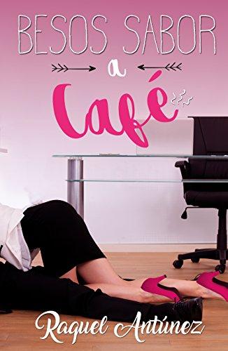Besos sabor a café (Spanish Edition) by [Antúnez, Raquel]