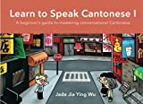 Learn to Speak Cantonese I: A Beginner s Guide to Mastering Conversational Cantonese