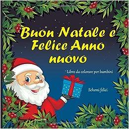 Amazon Com Buon Natale E Felice Anno Nuovo Libro Da Colorare Per Bambini Schemi Felici Capodanno 2020 Italian Edition 9781704515168 Grassi Aurora Books
