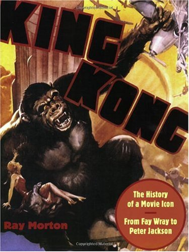 King Kong: The History of a Movie Icon from Fay Wray to Peter Jackson (Applause Books) ebook