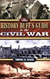 The History Buff's Guide to the Civil War, Thomas R. Flagel, 1581823711