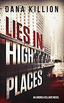 Lies in High Places (Andrea Kellner Mystery Book 1) by [Killion, Dana]