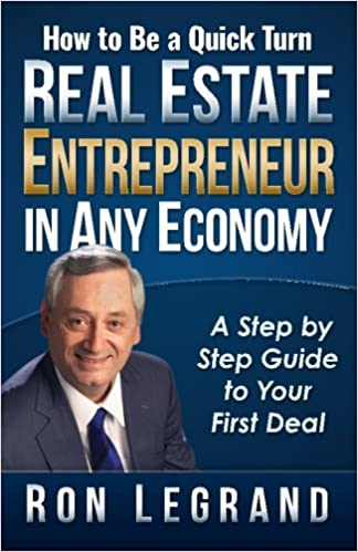 How to be a Quick Turn Real Estate Entrepreneur in Any Economy: A ...