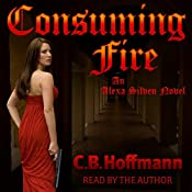 Consuming Fire: An Alexa Silven Novel | C. B. Hoffmann
