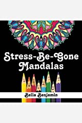 Stress-Be-Gone: Mandalas: A Fun and Stress Relieving Coloring Book for Adults (Volume 1) by Bella Benjamin (2015-10-16) Paperback