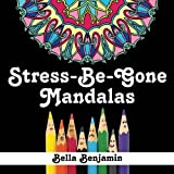 Stress-Be-Gone: Mandalas: A Fun and Stress Relieving Coloring Book for Adults (Volume 1) by Bella Benjamin (2015-10-16)