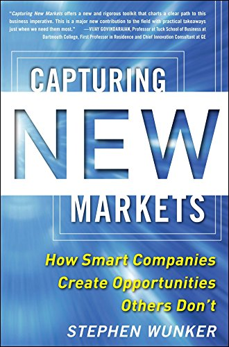 capturing-new-markets-how-smart-companies-create-opportunities-others-dont-business-books
