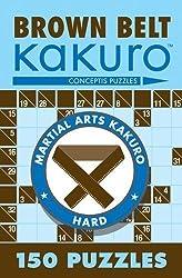 Brown Belt Kakuro: 150 Puzzles (Martial Arts Puzzles Series) by Conceptis Puzzles (2006) Paperback