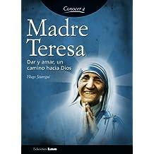 Madre Teresa. Dar y amar, un camino hacia dios. (Conocer a / Knowing...)