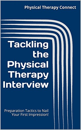 Tackling the Physical Therapy Interview: Preparation Tactics to Nail Your First Impression!