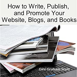 How to Write, Publish, and Promote Your Website, Blogs, and Books Audiobook