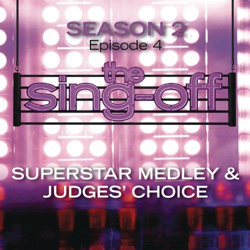 - The Sing-Off: Season 2 - Episode 4 - Superstar Medley & Judges Choice