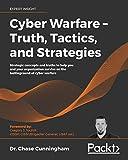 Cyber Warfare – Truth, Tactics, and