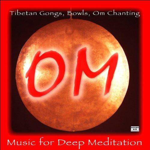 (Om: Tibetan Gongs, Bowls, Om Chanting and Music for Deep Meditation)