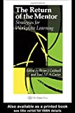 The Return Of The Mentor: Strategies For Workplace Learning (Education Policy Perspectives)