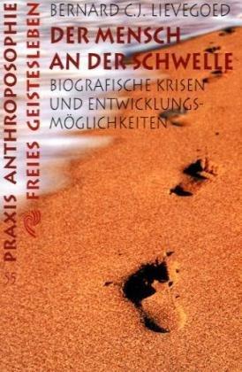 Der Mensch an der Schwelle: Biografische Krisen und Entwicklungsmöglichkeiten
