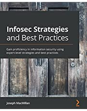 Infosec Strategies and Best Practices: Gain proficiency in information security using expert-level strategies and best practices