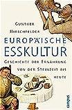 Europäische Esskultur: Eine Geschichte der Ernährung von der Steinzeit bis heute
