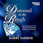 Diamond in the Rough: How to Discover Your Ultimate Potential and Achieve Your Dreams | Barry J. Farber