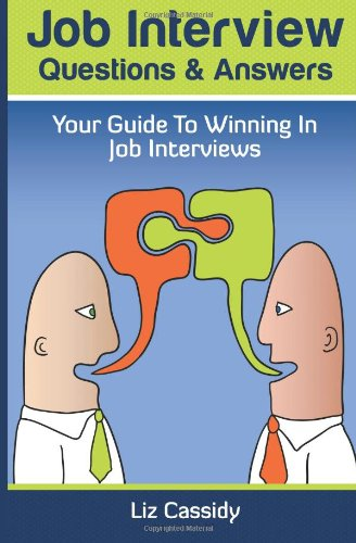 Job Interview Questions U0026 Answers: Your Guide To Winning In Job Interviews:  Liz Cassidy: 9781483911922: Amazon.com: Books