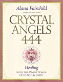 Crystal Angels 444: Healing with the Divine Power