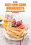 Easy Low-Carb Breakfasts: Delicious, Light, Cheap and Healthy Recipes For Burning Fat (easy low-carb slow cooking)
