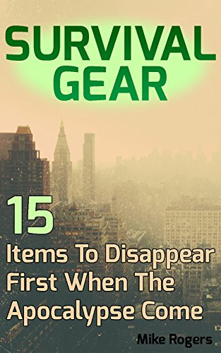 Survival Gear: 15 Items To Disappear First When The Apocalypse Comes: (Survival Guide, Prepping)