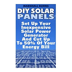51pH2m C9NL. SS300  - DIY Solar Panels: Set Up Your Inexpensive Solar Power Generator And Cut Up To 50% Of Your Energy Bill: (Energy Independence, Lower Bills & Off Grid Living) (Solar Power, Solar Energy) (Volume 1)