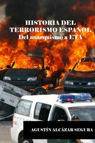 Historia del Terrorismo Espanol: Del anarquismo a ETA (Spanish Edition) [Mr Agustin Alcazar Segura] (Tapa Blanda)