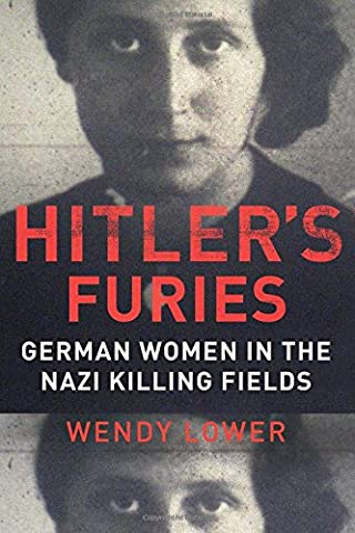 Hitler's Furies: German Women in the Nazi Killing Fields (Book The Killing Tree)