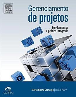 Gerenciamento de Projetos: Fundamentos e Prática Integrada por [Camargo, Marta]