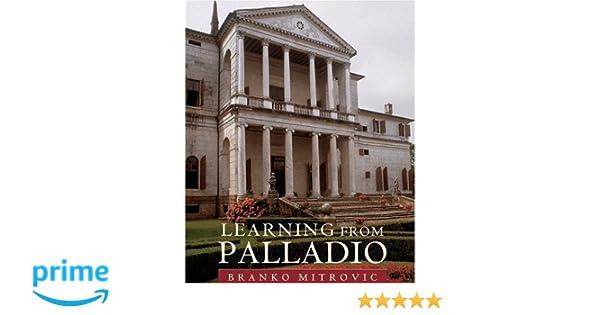 Learning from palladio branko mitrovic 9780393731163 amazon learning from palladio branko mitrovic 9780393731163 amazon books fandeluxe Gallery