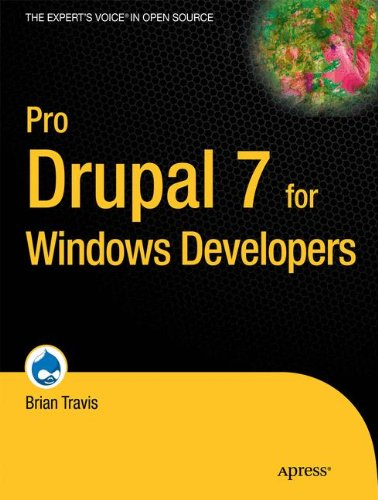 Pro Drupal 7 for Windows Developers (Expert's Voice in Open Source) by Travis Brian