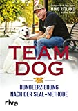 Team Dog: Hundeerziehung nach der SEAL-Methode (German Edition)