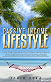 Passive Income Lifestyle: Learn Proven Methods to Make All The Money You Dreamed of With Less Work To Live The Life You Always Wanted
