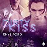 Dirty Kiss, Book 1 | Rhys Ford